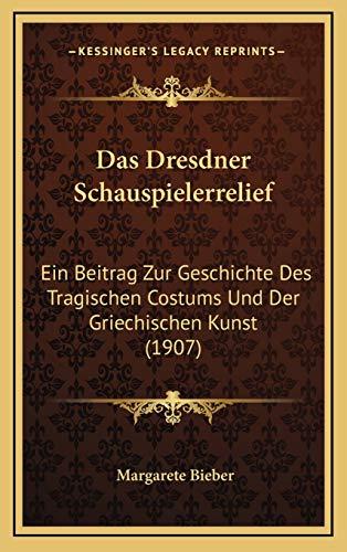 9781169079342: Das Dresdner Schauspielerrelief: Ein Beitrag Zur Geschichte Des Tragischen Costums Und Der Griechischen Kunst (1907) (German Edition)