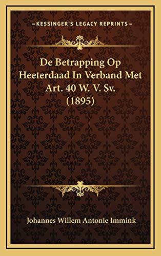 9781169080492: De Betrapping Op Heeterdaad In Verband Met Art. 40 W. V. Sv. (1895) (Dutch Edition)