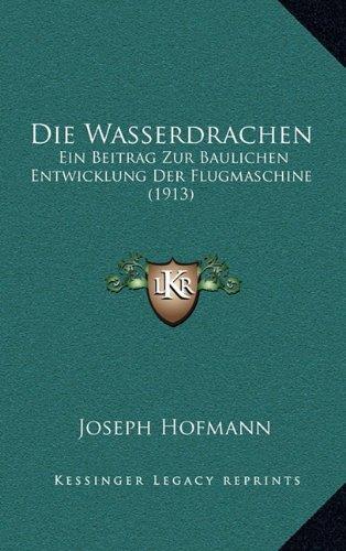 9781169081383: Die Wasserdrachen: Ein Beitrag Zur Baulichen Entwicklung Der Flugmaschine (1913)