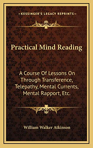 9781169082366: Practical Mind Reading: A Course Of Lessons On Through Transference, Telepathy, Mental Currents, Mental Rapport, Etc.