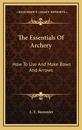 9781169083103: The Essentials Of Archery: How To Use And Make Bows And Arrows