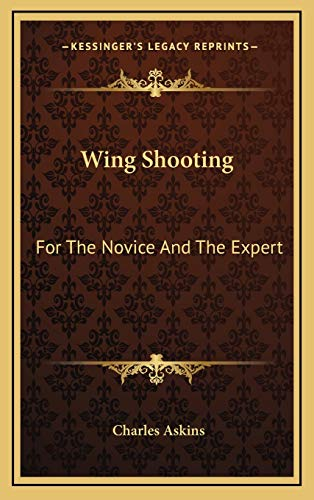 9781169083462: Wing Shooting: For The Novice And The Expert