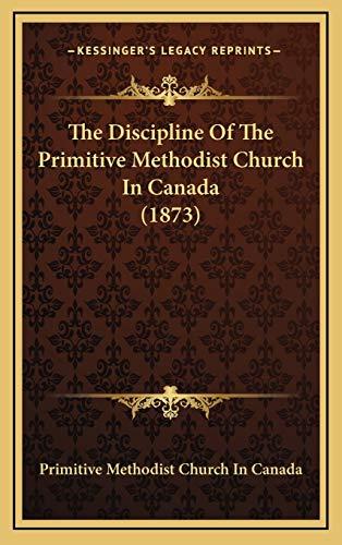 9781169084810: The Discipline of the Primitive Methodist Church in Canada (1873)