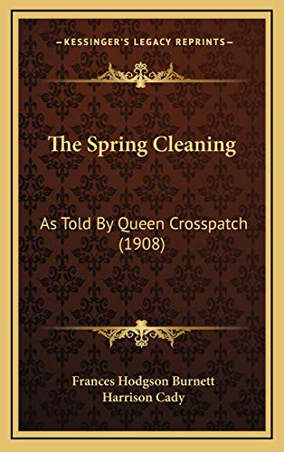 9781169084995: The Spring Cleaning: As Told By Queen Crosspatch (1908)