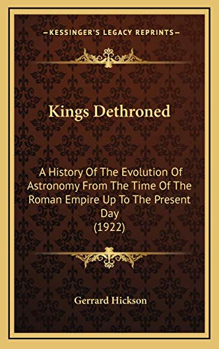 9781169085152: Kings Dethroned: A History Of The Evolution Of Astronomy From The Time Of The Roman Empire Up To The Present Day (1922)