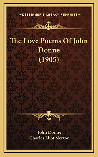 The Love Poems Of John Donne (1905) (9781169087798) by John Donne