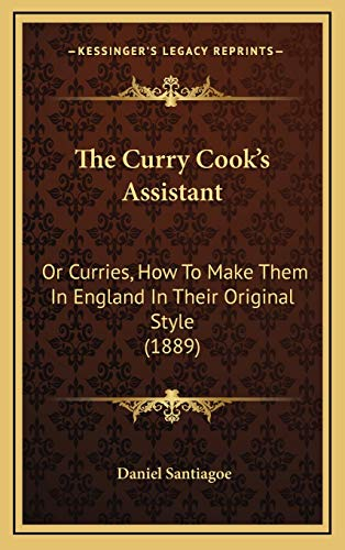 9781169088160: The Curry Cook's Assistant: Or Curries, How To Make Them In England In Their Original Style (1889)