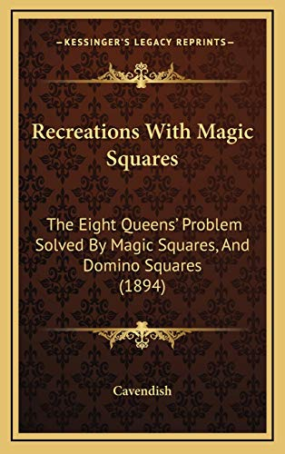 9781169089341: Recreations With Magic Squares: The Eight Queens' Problem Solved By Magic Squares, And Domino Squares (1894)