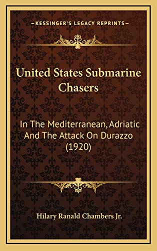 9781169089457: United States Submarine Chasers: In The Mediterranean, Adriatic And The Attack On Durazzo (1920)