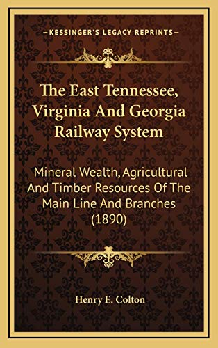 9781169091320: The East Tennessee, Virginia And Georgia Railway System: Mineral Wealth, Agricultural And Timber Resources Of The Main Line And Branches (1890)