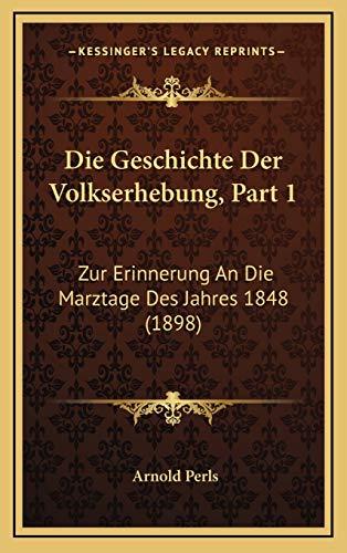 9781169095533: Die Geschichte Der Volkserhebung, Part 1: Zur Erinnerung an Die Marztage Des Jahres 1848 (1898)