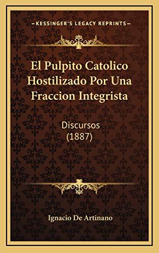 9781169096011: El Pulpito Catolico Hostilizado Por Una Fraccion Integrista: Discursos (1887)