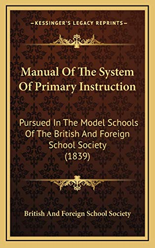 9781169099036: Manual of the System of Primary Instruction: Pursued in the Model Schools of the British and Foreign School Society (1839)