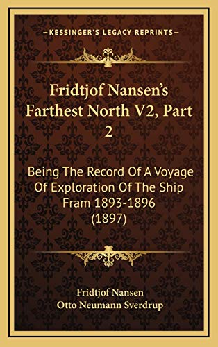 Fridtjof Nansen's Farthest North V2, Part 2: Being The Record Of A Voyage Of Exploration Of The Ship Fram 1893-1896 (1897) (9781169104884) by Fridtjof Nansen