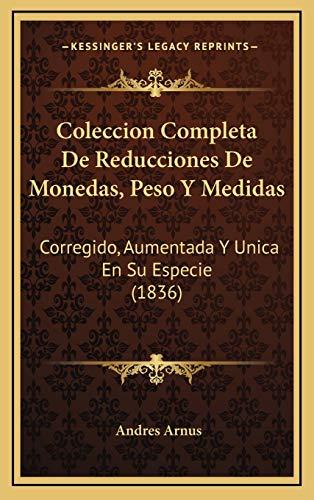 9781169107441: Coleccion Completa De Reducciones De Monedas, Peso Y Medidas: Corregido, Aumentada Y Unica En Su Especie (1836) (Spanish Edition)