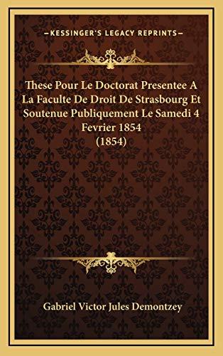 9781169107465: These Pour Le Doctorat Presentee A La Faculte De Droit De Strasbourg Et Soutenue Publiquement Le Samedi 4 Fevrier 1854 (1854) (French Edition)