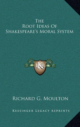 9781169108943: The Root Ideas Of Shakespeare's Moral System