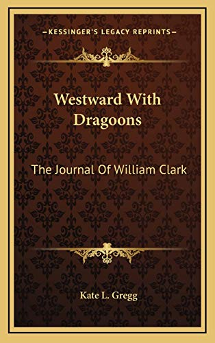9781169109506: Westward With Dragoons: The Journal Of William Clark