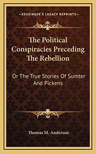 9781169109940: The Political Conspiracies Preceding The Rebellion: Or The True Stories Of Sumter And Pickens