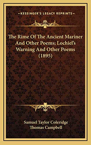 The Rime Of The Ancient Mariner And Other Poems; Lochiel's Warning And Other Poems (1895) (9781169111226) by Samuel Taylor Coleridge; Thomas Campbell