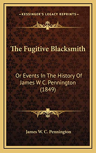 9781169113220: The Fugitive Blacksmith: Or Events in the History of James W C. Pennington (1849)