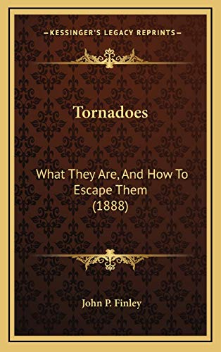 9781169113404: Tornadoes: What They Are, And How To Escape Them (1888)