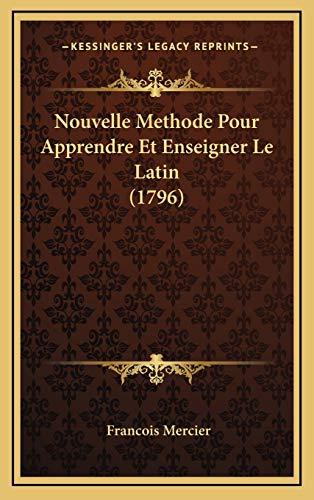 9781169114739: Nouvelle Methode Pour Apprendre Et Enseigner Le Latin (1796) (French Edition)