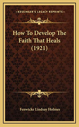 9781169116122: How To Develop The Faith That Heals (1921)