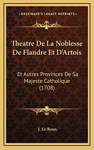 9781169116498: Theatre De La Noblesse De Flandre Et D'Artois: Et Autres Provinces De Sa Majeste Catholique (1708) (French Edition)