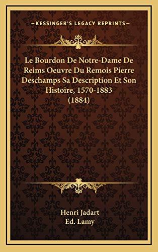 9781169119987: Le Bourdon De Notre-Dame De Reims Oeuvre Du Remois Pierre Deschamps Sa Description Et Son Histoire, 1570-1883 (1884) (French Edition)