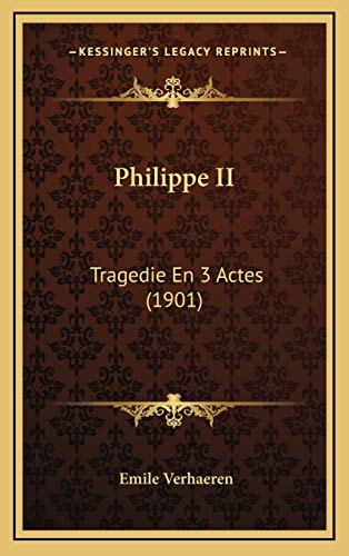 9781169120327: Philippe II: Tragedie En 3 Actes (1901) (French Edition)