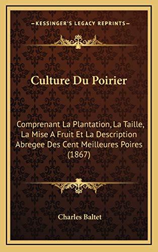9781169122574: Culture Du Poirier: Comprenant La Plantation, La Taille, La Mise A Fruit Et La Description Abregee Des Cent Meilleures Poires (1867) (French Edition)