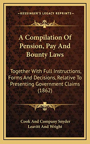9781169126541: A Compilation Of Pension, Pay And Bounty Laws: Together With Full Instructions, Forms And Decisions, Relative To Presenting Government Claims (1862)