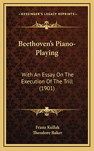 9781169128095: Beethoven's Piano-Playing: With An Essay On The Execution Of The Trill (1901)