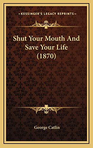 Shut Your Mouth And Save Your Life (1870) (1169128831) by George Catlin