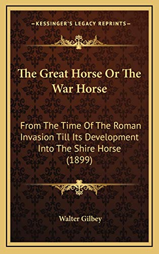 9781169129108: The Great Horse Or The War Horse: From The Time Of The Roman Invasion Till Its Development Into The Shire Horse (1899)