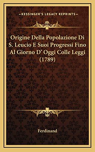 9781169130265: Origine Della Popolazione Di S. Leucio E Suoi Progressi Fino Al Giorno D' Oggi Colle Leggi (1789) (Italian Edition)