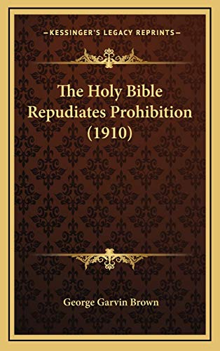 9781169132764: The Holy Bible Repudiates Prohibition (1910)