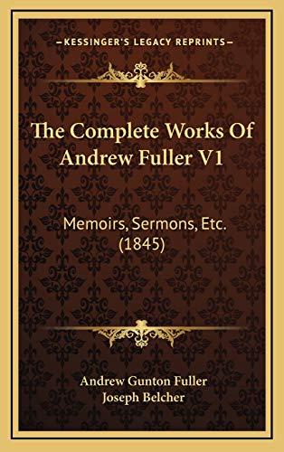 9781169137332: The Complete Works Of Andrew Fuller V1: Memoirs, Sermons, Etc. (1845)