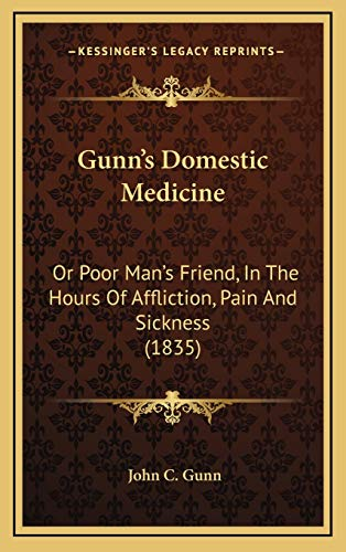 9781169139534: Gunn's Domestic Medicine: Or Poor Man's Friend, In The Hours Of Affliction, Pain And Sickness (1835)