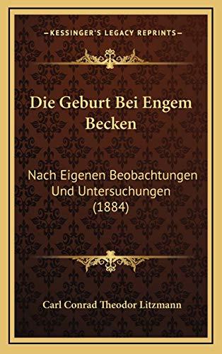 9781169139930: Die Geburt Bei Engem Becken: Nach Eigenen Beobachtungen Und Untersuchungen (1884)