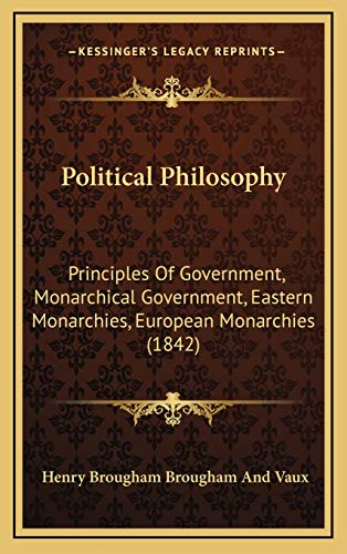 9781169140196: Political Philosophy: Principles Of Government, Monarchical Government, Eastern Monarchies, European Monarchies (1842)
