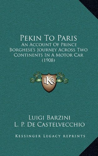 9781169144187: Pekin To Paris: An Account Of Prince Borghese's Journey Across Two Continents In A Motor Car (1908)