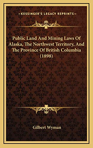 9781169144446: Public Land And Mining Laws Of Alaska, The Northwest Territory, And The Province Of British Columbia (1898)