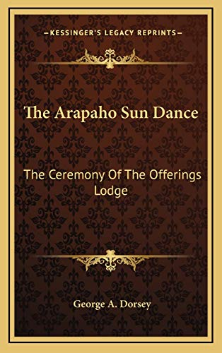 9781169147218: The Arapaho Sun Dance: The Ceremony Of The Offerings Lodge