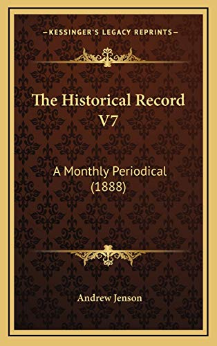 9781169147553: The Historical Record V7: A Monthly Periodical (1888)