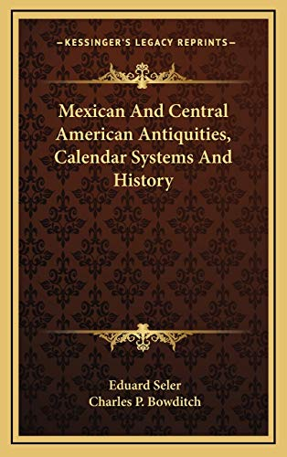 9781169147850: Mexican And Central American Antiquities, Calendar Systems And History