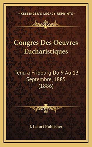 9781169152861: Congres Des Oeuvres Eucharistiques: Tenu a Fribourg Du 9 Au 13 Septembre, 1885 (1886)