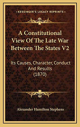 9781169153240: A Constitutional View Of The Late War Between The States V2: Its Causes, Character, Conduct And Results (1870)