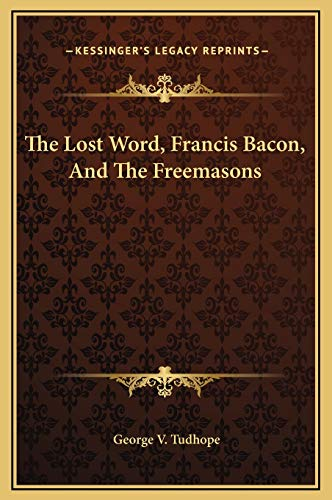 9781169154001: The Lost Word, Francis Bacon, And The Freemasons